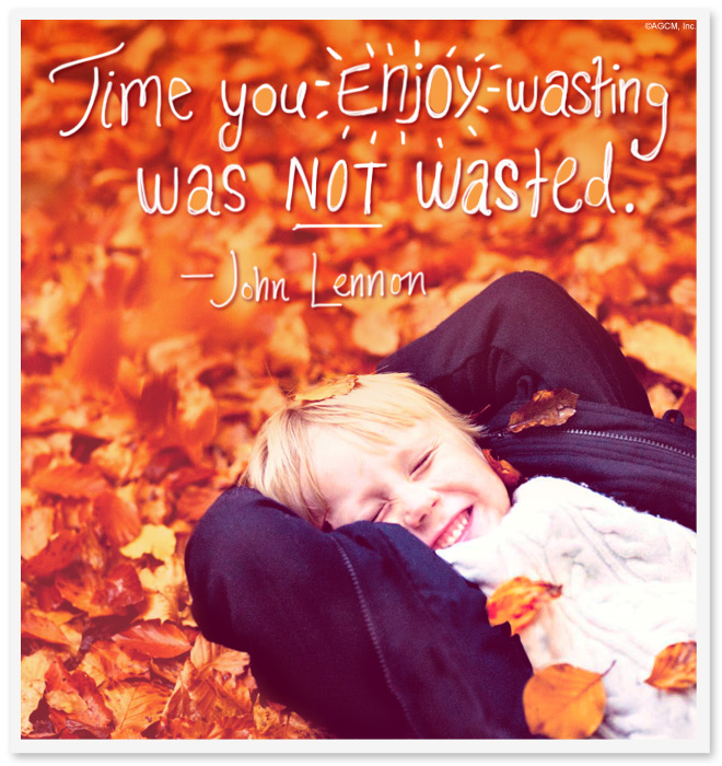 Time you enjoy wasting was not wasted - John Lennon