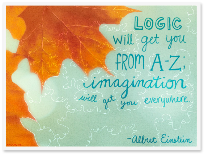 Logic will get you from A-Z; imagination will get you everywhere.