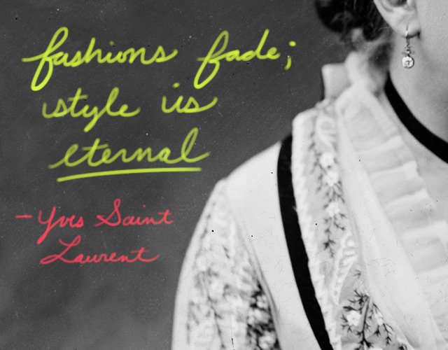 Fashions fade; style is eternal
