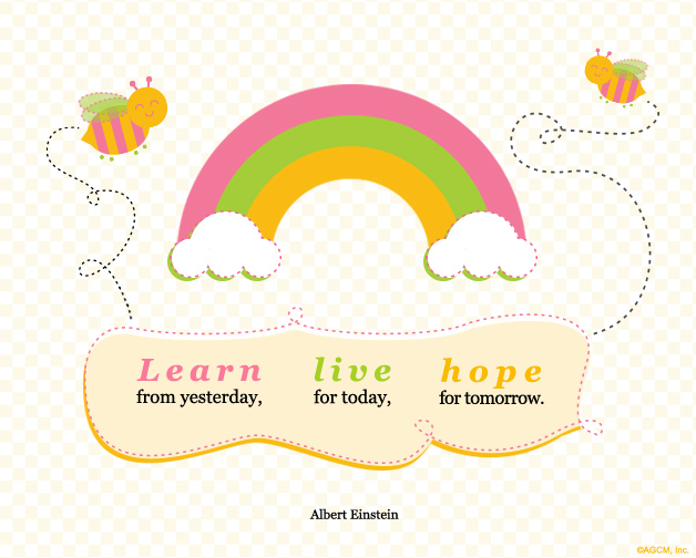 Learn from yesterday, live for today, hope for tomorrow - Albert Einstein