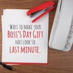 Ways To Make Your Last Minute Boss's Day Gift Not Look So Last Minute