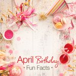 April birthday fun facts