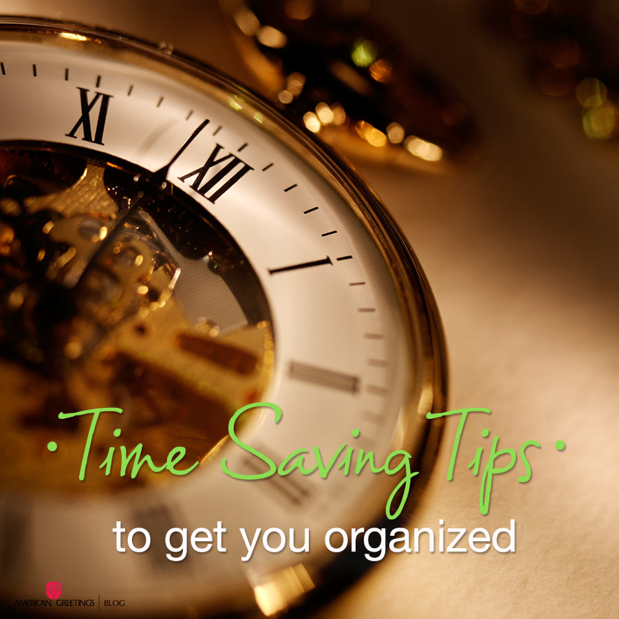 Time Saving Tips to Get You Organized