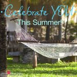 Celebrate you this summer!