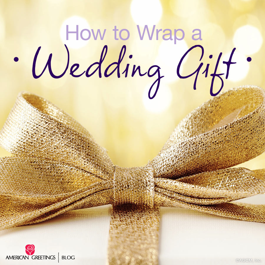 How To Wrap A Wedding Gift In Style American Greetings