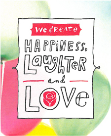 we create happiness, laughter, and love