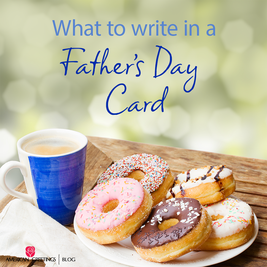 What To Write In A Fathers Day Card Archives American Greetings Blog