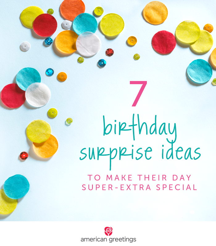 7 birthday surprise ideas - How to make their day extra special