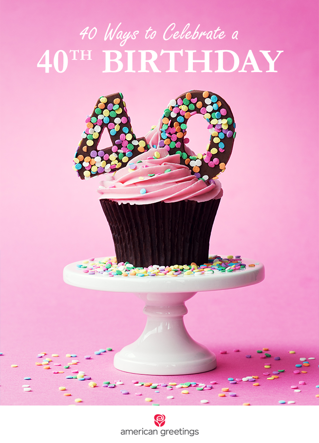 40 Ways To Celebrate A 40th Birthday