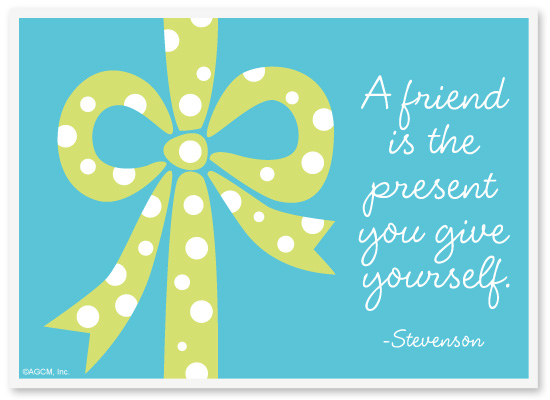 stay inspired - a friend is the present you give yourself