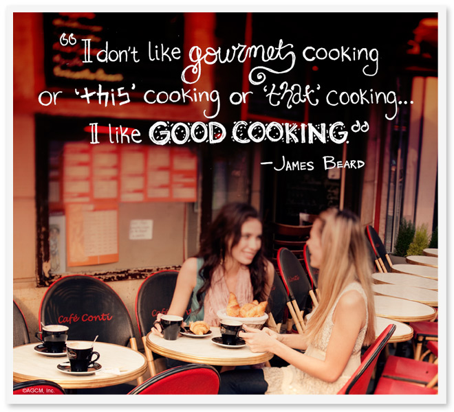 I don't like gourmet cooking or 'this' cooking or 'that' cooking... I like GOOD COOKING. - James Beard