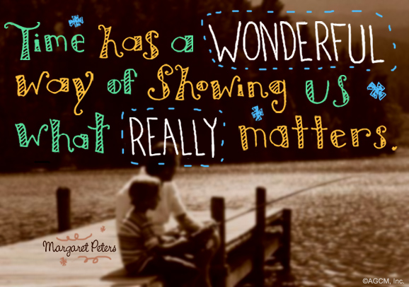 Time has a wonderful way of showing us what really matters- Margaret Peters